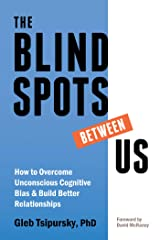 The Blindspots Between Us: How to Overcome Unconscious Cognitive Bias and Build Better Relationships Kindle Edition