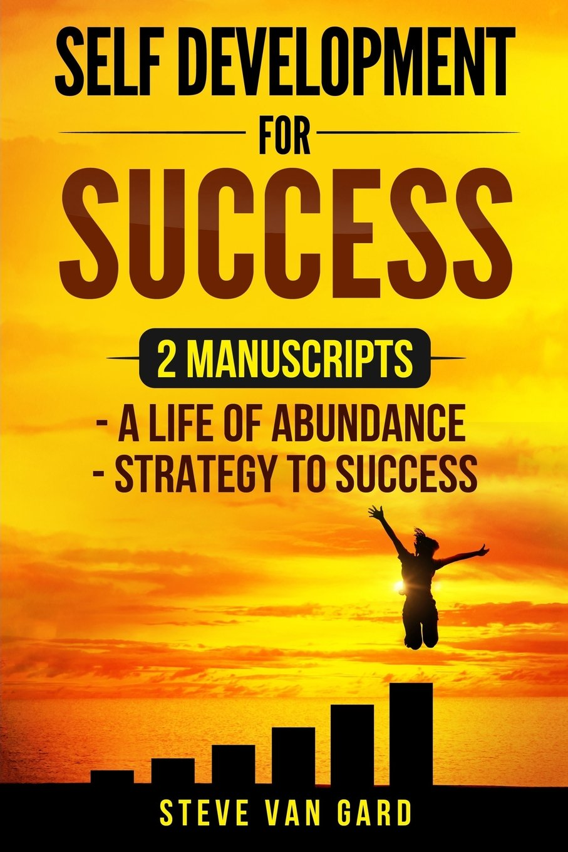 Download Self Development For Success: 2 Manuscripts: A Life of Abundance, Strategy to Success ebook