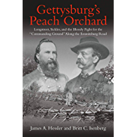 """Gettysburg's Peach Orchard: Longstreet, Sickles, and the Bloody Fight for the """"Commanding Ground"""" Along the Emmitsburg Road"""