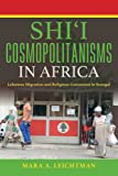 Shi'i Cosmopolitanisms in Africa: Lebanese Migration and Religious Conversion in Senegal