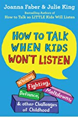 How To Talk When Kids Won't Listen: Whining, Fighting, Meltdowns, Defiance, and Other Challenges of Childhood (The How To Talk Series) Kindle Edition