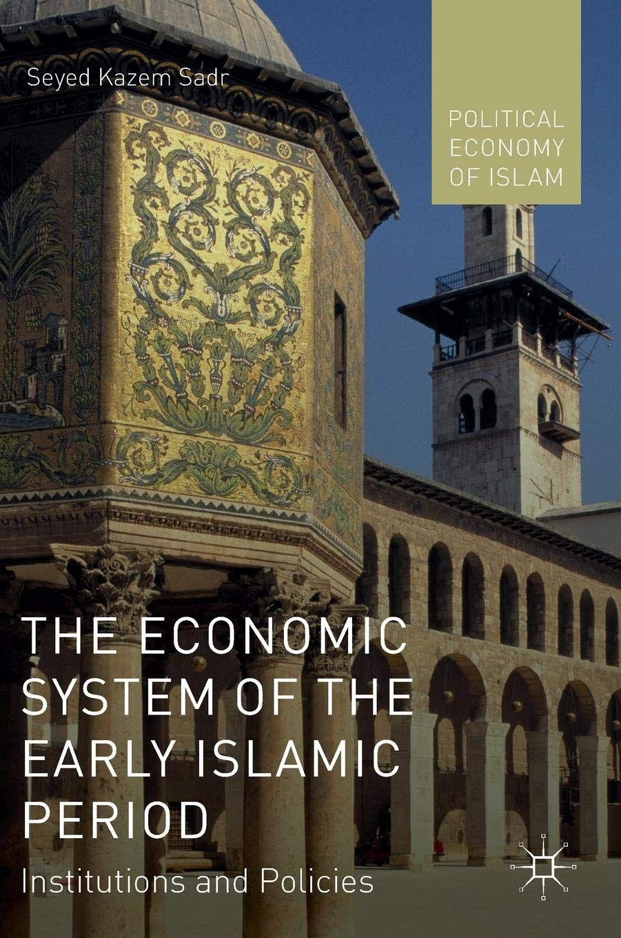 The Economic System of the Early Islamic Period: Institutions and Policies (Political Economy of Islam) by Palgrave Macmillan