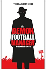 The Demon Football Manager: (Books for kids: football story for boys 7-12) (The Charlie Fry Series Book 2) Kindle Edition