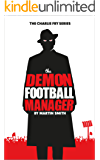 The Demon Football Manager: (Books for kids: football story for boys 7-12) (The Charlie Fry Series)