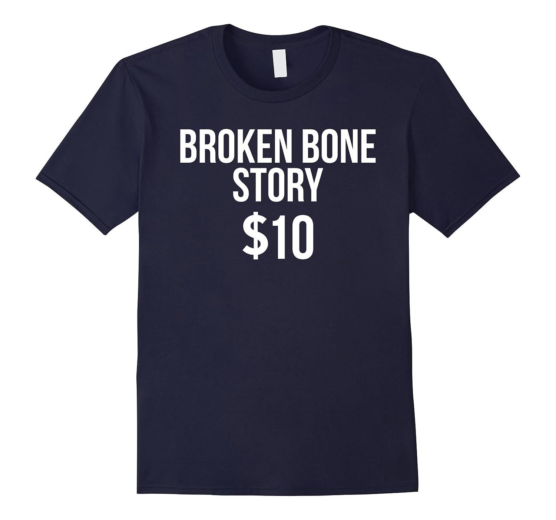 Broken Bone Story $10 - Funny Broken Bones Club T-Shirt-FL