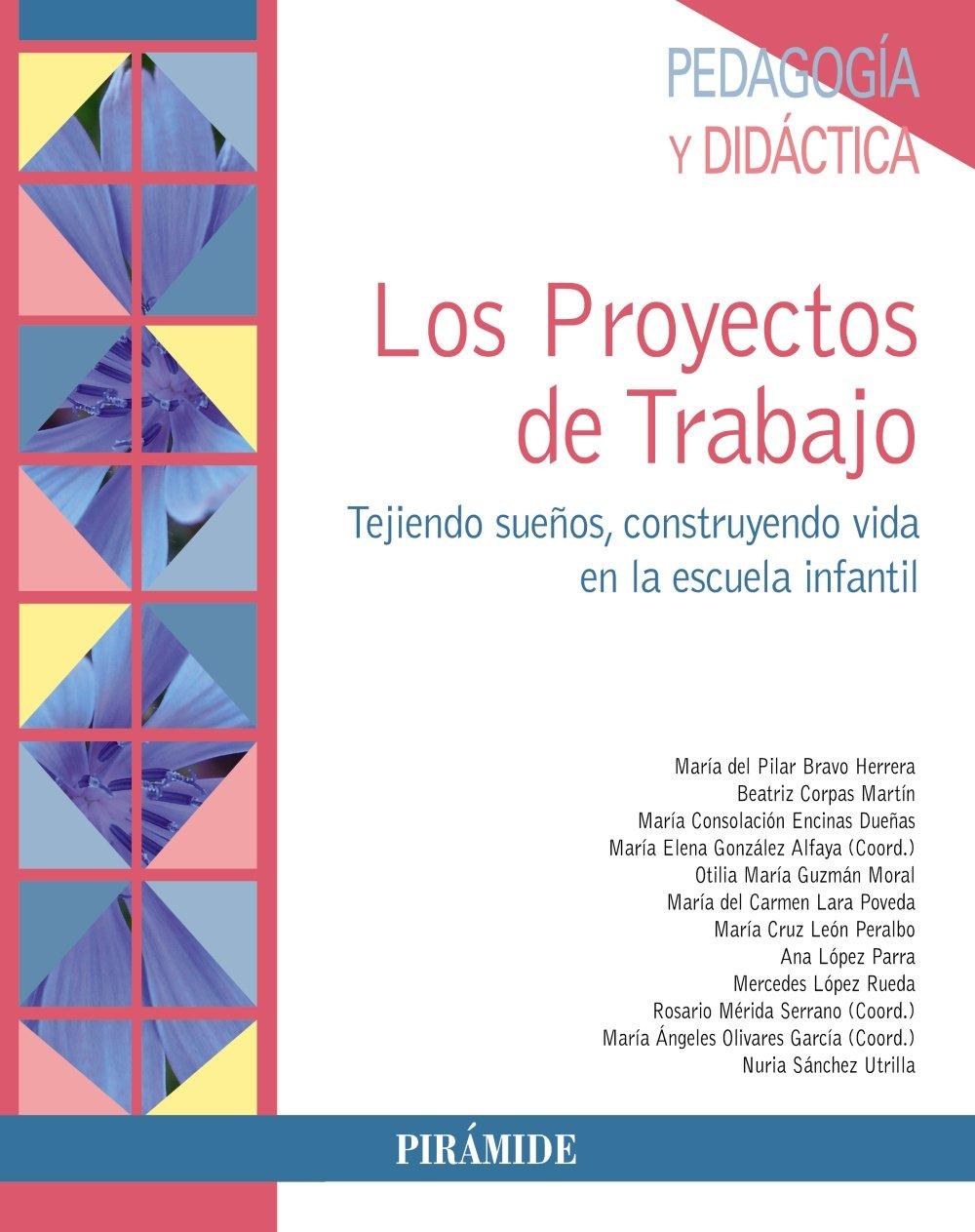 Los Proyectos de Trabajo: Tejiendo sueños, construyendo vida en la Escuela Infantil Psicología: Amazon.es: María del Pilar Bravo Herrera, Beatriz Corpas ...