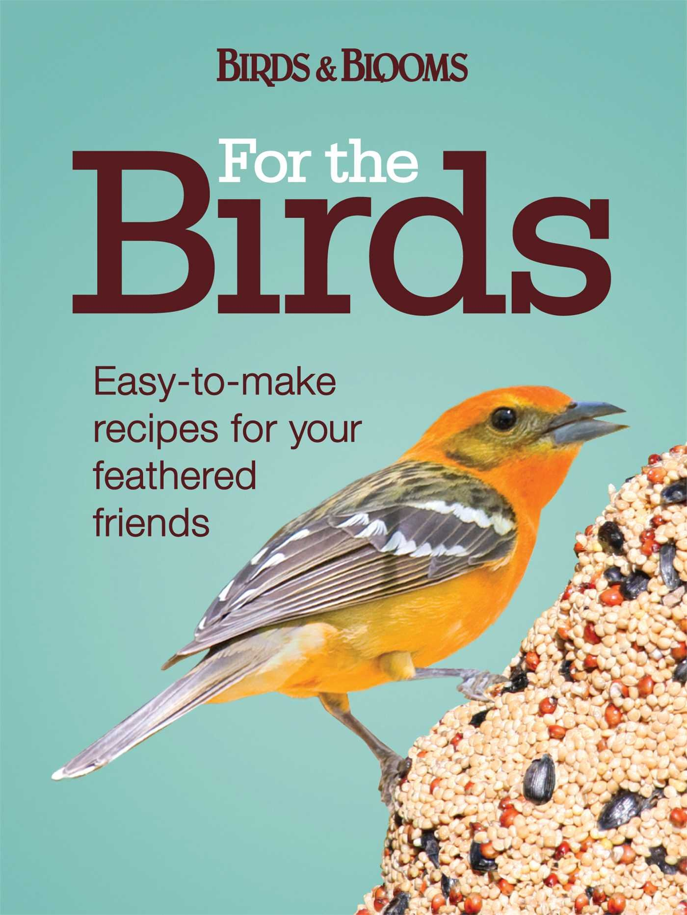 Read Online For the Birds: Easy-to-Make Recipes for Your Feathered Friends ebook