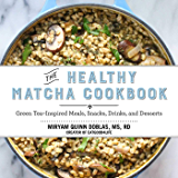 The Healthy Matcha Cookbook: Green Tea?Inspired Meals, Snacks, Drinks, and Desserts