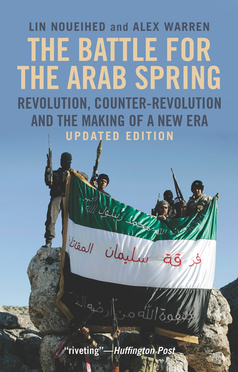 Read Online The Battle for the Arab Spring: Revolution, Counter-Revolution and the Making of a New Era pdf