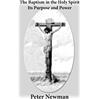 The Baptism in the Holy Spirit: Its Purpose and Power (Christian Discipleship Series Book 3)