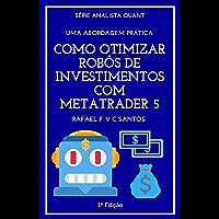 Como Otimizar Robôs de Investimentos com MetaTrader 5: Uma abordagem prática (Analista Quant Livro 2)