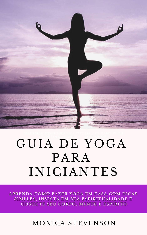 Guia De Yoga Para Iniciantes: Aprenda Como Fazer Yoga Em ...