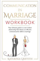 Communication in Marriage Workbook: Your ultimate Guide to a non-violent Relationship that Thrives on Effective Communication Skills in Marriage Kindle Edition