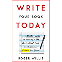 Write Your Book Today: The Master Guide to Writing a Bestselling Book That Readers Cannot Put Down (English Edition)