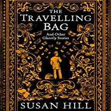 The Travelling Bag Audiobook by Susan Hill Narrated by Maggie Ollerenshaw