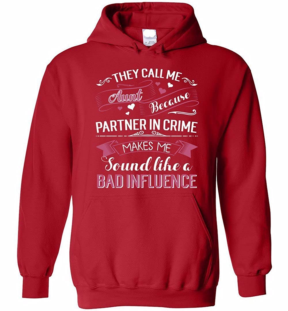 They Call Me Aunt Because Partner In Crime Make Me Sound Like A Bad Influence Hoodie