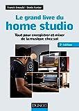 Le grand livre du home studio - 2e éd. - Tout pour enregistrer et mixer de la musique chez soi