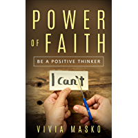 The Power of Faith: Be a positive thinker (Insights, positive mindset, trust, positive habits, love) (English Edition)