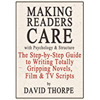 Making Readers Care with Psychology and Structure: The Step-by-Step Guide to Writing Totally Gripping Novels, Film and TV Scripts (English Edition)