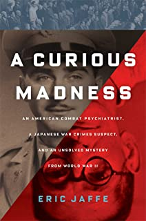 A Curious Madness: An American Combat Psychiatrist, a Japanese War Crimes Suspect, and