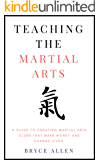 Teaching the Martial Arts: A guide to creating martial arts clubs that make money and change lives. (Becoming a Martial Artist Book 1)