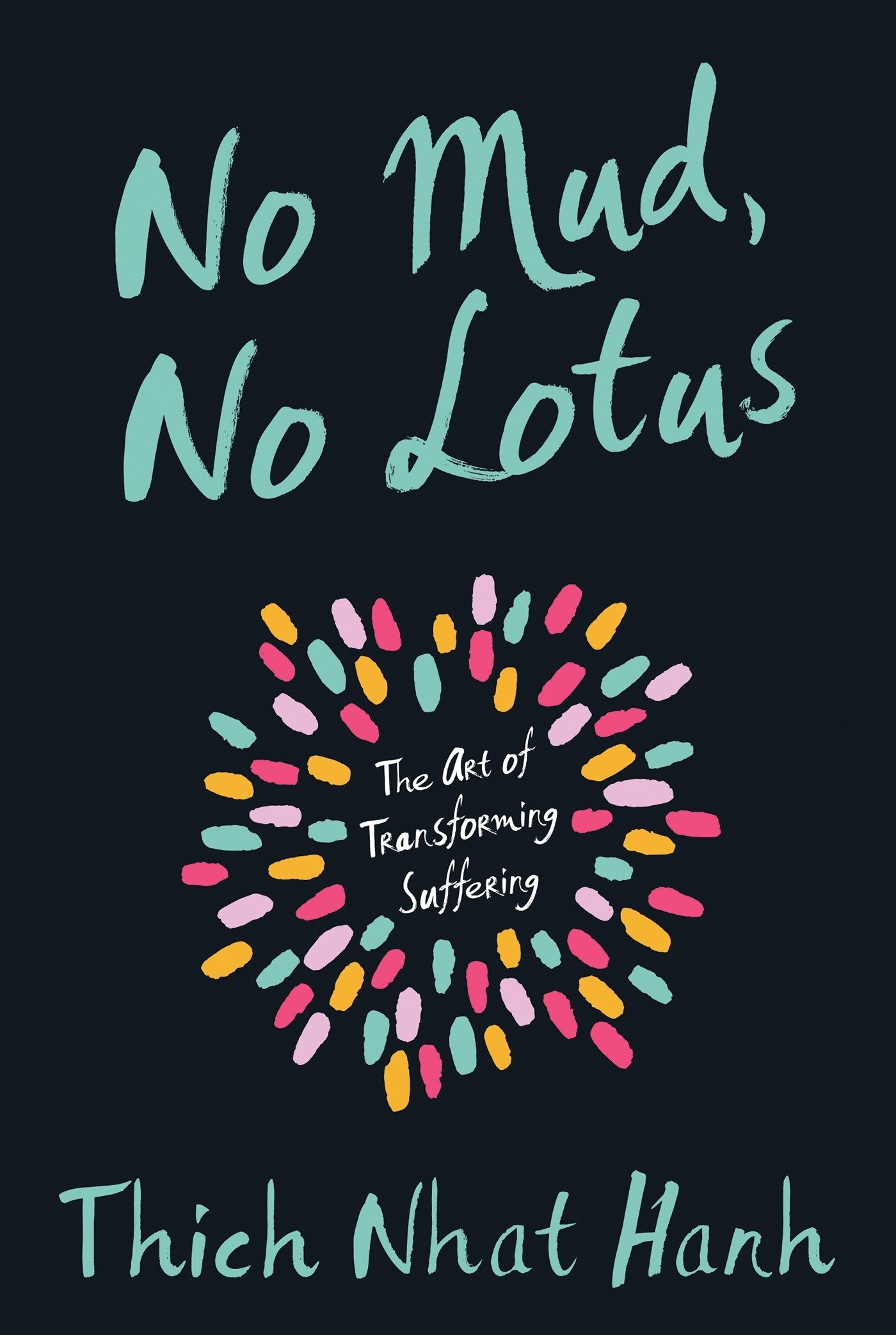 no-mud-no-lotus-the-art-of-transforming-suffering