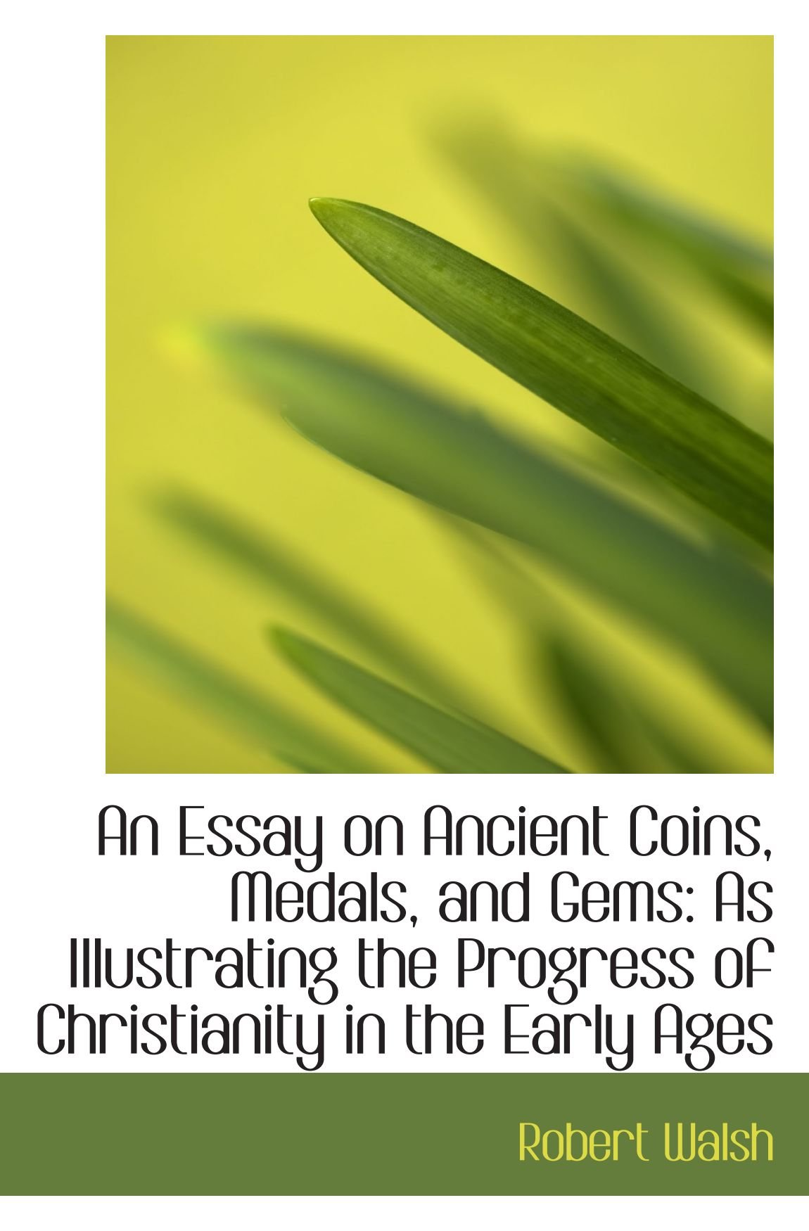 Read Online An Essay on Ancient Coins, Medals, and Gems: As Illustrating the Progress of Christianity in the Ear pdf
