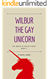 Wilbur the Gay Unicorn (The World of Ralph Pincus Book 2)