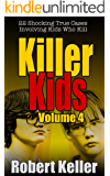 Killer Kids Volume 4: 22 Shocking True Crime Cases of Kids Who Kill
