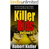 Killer Kids Volume 4: 22 Shocking True Crime Cases of Kids Who Kill