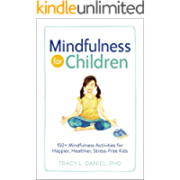 Mindfulness for Children: 150+ Mindfulness Activities for Happier, Healthier, Stress-Free Kids