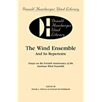 The Wind Ensemble and Its Repertoire: Essays on