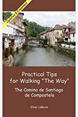 "Practical Tips for Walking ""The Way"": The Camino de Santiago de Compostela (Practical Travel Tips) Kindle Edition"