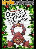 Pokemon Go: Diary Of A Mythical Volcanion: (An Unofficial Pokemon Book) (Pokemon Books Book 22)