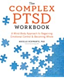 The Complex PTSD: A Mind-Body Approach to Regaining Emotional Control & Becoming Whole