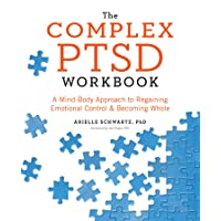 The Complex PTSD Workbook: A Mind-Body Approach to Regaining Emotional Control and...
