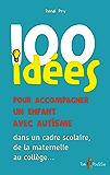 100 Idées pour accompagner un enfant avec autisme: dans un cadre scolaire, de la maternelle au collège...