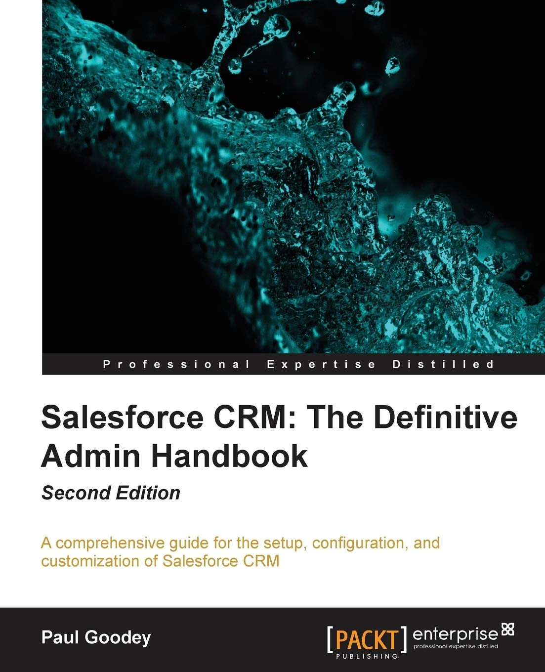 Salesforce CRM: The Definitive Admin Handbook: The Definitive Admin Handbook – Second Edition: Salesforce CRM is a web-based Customer Relationship … service, administrators of all levels can ea