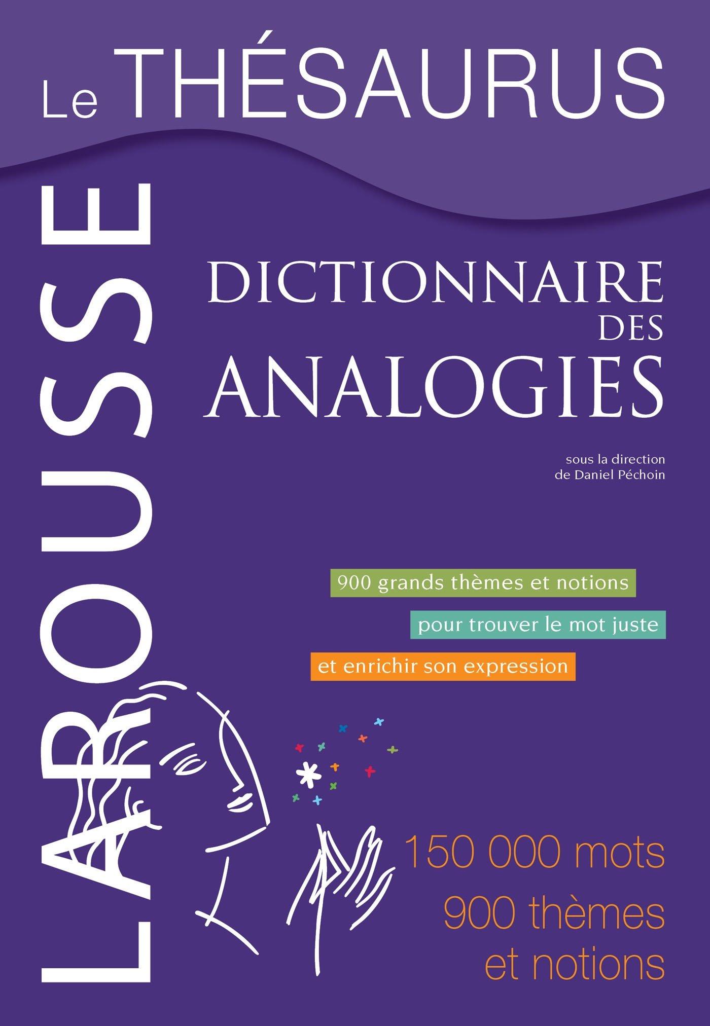 Le Thésaurus - Dictionnaire des Analogies Relié – 10 septembre 2014 Daniel Péchoin Larousse 2035903882 Encyclopedies
