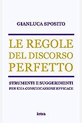 Le regole del discorso perfetto: Strumenti e suggerimenti per una comunicazione efficace (Italian Edition) Kindle Edition