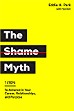 The Shame Myth: 7 Steps to Advance in Your Career, Relationships, and Purpose