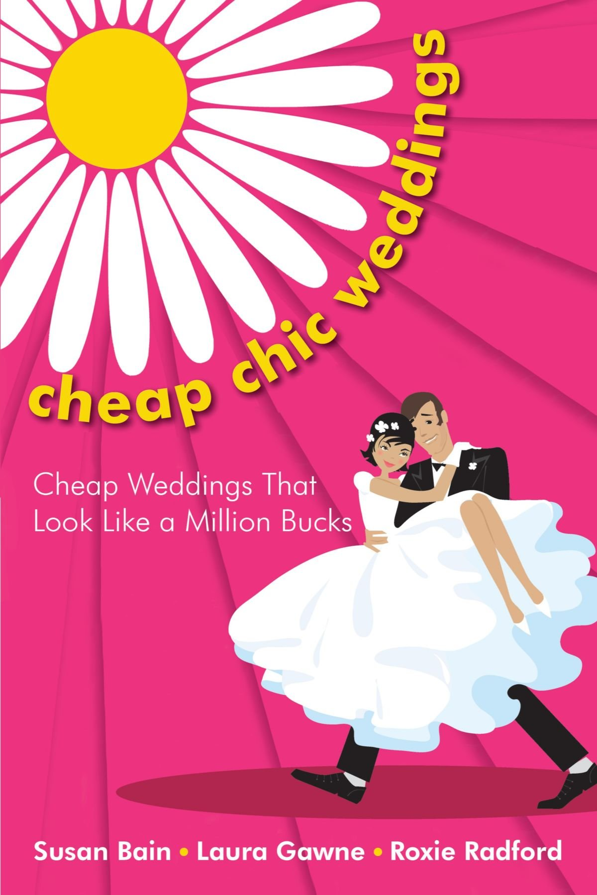 Cheap Chic Weddings: Cheap Weddings that Look Like a Million Bucks