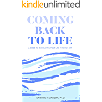 COMING BACK TO LIFE:: A GUIDE TO RE-CREATING YOUR LIFE THROUGH ART (ONE) book cover