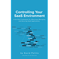 Controlling Your SaaS Environment: A Six-Part Framework for Effectively Managing and Securing SaaS Applications (English Edition)