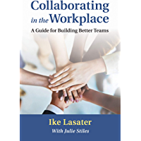 Collaborating in the Workplace: A Guide for Building Better Teams (English Edition)