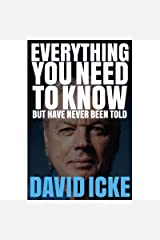 Everything You Need to Know But Have Never Been Told By David Icke Kindle Edition
