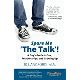 Spare Me 'The Talk'!: A Guy's Guide to Sex, Relationships, and Growing Up
