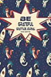 Be Grateful Gratitude Journal For Boys: Thankfulness, Gratitude & Positive Affirmations Journal For Kids With Prompts…