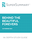 Study Guide: Behind the Beautiful Forevers by Katherine Boo (SuperSummary)