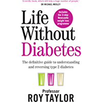 Life Without Diabetes: The definitive guide to understanding and reversing your type 2 diabetes (English Edition)